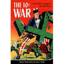 The 10 Cent War: Comic Books, Propaganda, and World War II by Trischa Goodnow, 9781496810304