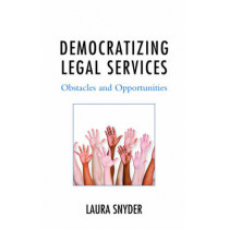Democratizing Legal Services: Obstacles and Opportunities by Laura Snyder, 9781498529792