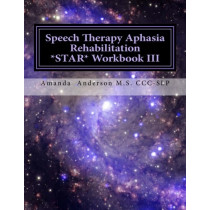 Speech Therapy Aphasia Rehabilitation Star Workbook III: Expressive Language by Amanda P Anderson, 9781499296853