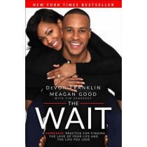 The Wait: A Powerful Practice for Finding the Love of Your Life and the Life You Love by DeVon Franklin, 9781501123481