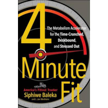 4-Minute Fit: The Metabolism Accelerator for the Time Crunched, Deskbound, and Stressed-Out by Siphiwe Baleka, 9781501129773