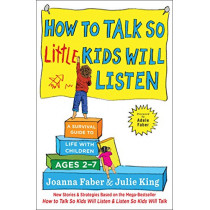 How to Talk So Little Kids Will Listen: A Survival Guide to Life with Children Ages 2-7 by Joanna Faber, 9781501131639