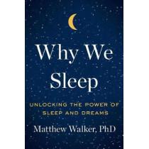 Why We Sleep: Unlocking the Power of Sleep and Dreams by Matthew Walker, 9781501144318
