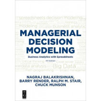 Managerial Decision Modeling: Business Analytics with Spreadsheets, Fourth Edition by Barry Render, 9781501515101