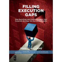 Filling Execution Gaps: How Executives and Project Managers Turn Corporate Strategy into Successful Projects by Todd C. Williams, 9781501515200
