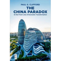 The China Paradox: At the Front Line of Economic Transformation by Paul G. Clifford, 9781501515743