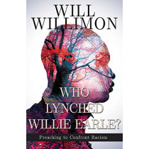 Who Lynched Willie Earle? by William H. Willimon, 9781501832512