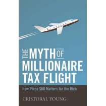 The Myth of Millionaire Tax Flight: How Place Still Matters for the Rich by Cristobal Young, 9781503603806