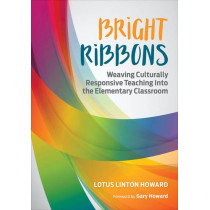 Bright Ribbons: Weaving Culturally Responsive Teaching Into the Elementary Classroom by Lotus Linton Howard, 9781506325255