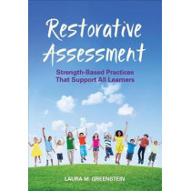Restorative Assessment: Strength-Based Practices That Support All Learners by Laura M. Greenstein, 9781506390253