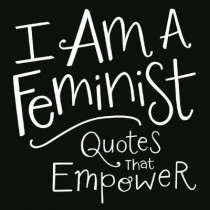 I Am a Feminist: Quotes That Empower by Adams Media, 9781507200940