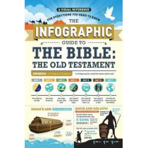 The Infographic Guide to the Bible: The Old Testament: A Visual Reference for Everything You Need to Know by Hillary Thompson, 9781507204870