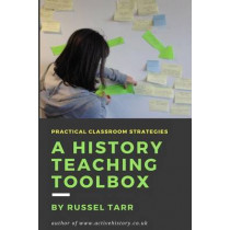 A History Teaching Toolbox: Practical Classroom Strategies by Russel Tarr, 9781508512059