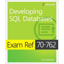 Exam Ref 70-762 Developing SQL Databases by Louis Davidson, 9781509304912