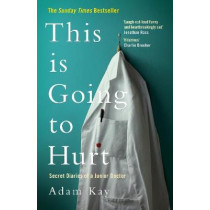 This is Going to Hurt: Secret Diaries of a Junior Doctor by Adam Kay, 9781509858613
