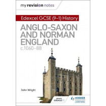 My Revision Notes: Edexcel GCSE  (9-1) History: Anglo-Saxon and Norman England, c1060-88 by John Wright, 9781510403222