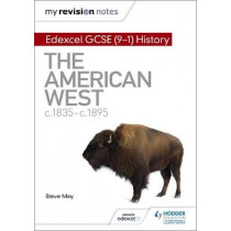 My Revision Notes: Edexcel GCSE (9-1) History: The American West, c1835-c1895 by Steve May, 9781510403260