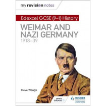 My Revision Notes: Edexcel GCSE (9-1) History: Weimar and Nazi Germany, 1918-39 by Steve Waugh, 9781510403277