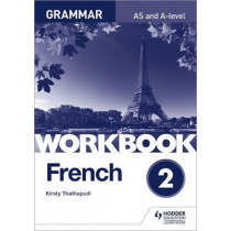 French A-level Grammar Workbook 2 by Kirsty Thathapudi, 9781510417236