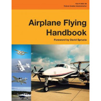 Airplane Flying Handbook (Federal Aviation Administration): FAA-H-8083-3B by Federal Aviation Administration, 9781510712836