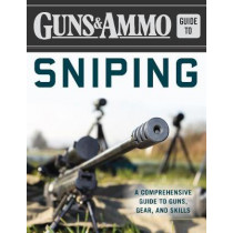 Guns & Ammo Guide to Sniping: A Comprehensive Guide to Guns, Gear, and Skills by Eric R. Poole, 9781510713086