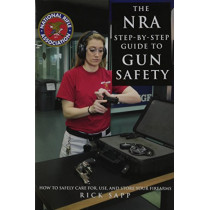 The NRA Step-by-Step Guide to Gun Safety: How to Care For, Use, and Store Your Firearms by Rick Sapp, 9781510714052
