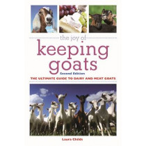 The Joy of Keeping Goats: The Ultimate Guide to Dairy and Meat Goats by Laura Childs, 9781510716520