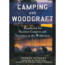 Camping and Woodcraft: A Handbook for Vacation Campers and Travelers in the Woods by Horace Kephart, 9781510722606