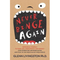 Never Binge Again(tm): Reprogram Yourself to Think Like a Permanently Thin Person. Stop Overeating and Binge Eating and Stick to the Food Plan of Your Choice! by Glenn Livingston Ph D, 9781515162940