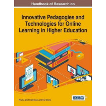 Handbook of Research on Innovative Pedagogies and Technologies for Online Learning in Higher Education by Phu Vu, 9781522518518
