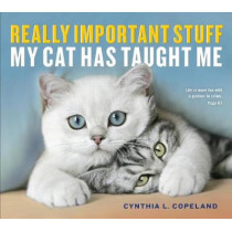 Really Important Stuff My Cat Has Taught Me by Cynthia L. Copeland, 9781523501489