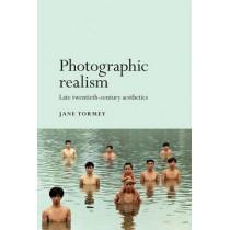 Photographic Realism: Late Twentieth-Century Aesthetics by Jane Tormey, 9781526106728