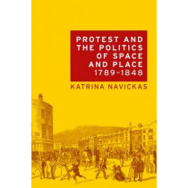 Protest and the Politics of Space and Place, 1789-1848 by Katrina Navickas, 9781526116703