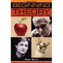 Beginning Theory: An Introduction to Literary and Cultural Theory: Fourth Edition by Peter Barry, 9781526121790