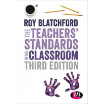The Teachers' Standards in the Classroom by Roy Blatchford, 9781526404503