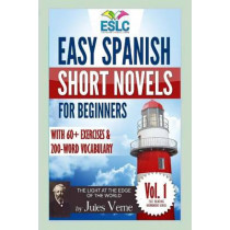 Easy Spanish Short Novels for Beginners With 60+ Exercises & 200-Word Vocabulary: Jules Vernes The Light at the Edge of the World by Alvaro Parra Pinto, 9781530177233
