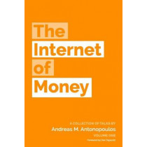 The Internet of Money: A Collection of Talks by Andreas M. Antonopoulos by Andreas M Antonopoulos, 9781537000459