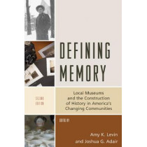 Defining Memory: Local Museums and the Construction of History in America's Changing Communities by Amy K. Levin, 9781538107881