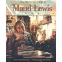 The Illuminated Life of Maud Lewis by Bob Brooks, 9781551092171