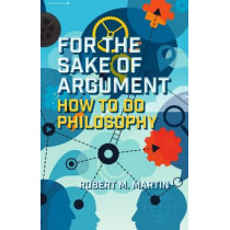 For the Sake of Argument: How to Do Philosophy by Robert M. Martin, 9781554813377