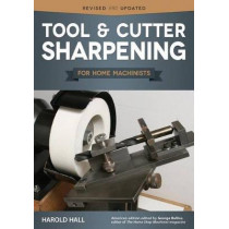 Tool & Cutter Sharpening for Home Machinists by Harold Hall, 9781565239128