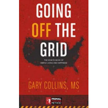 Going Off the Grid: The How To Book Of Simple Living And Happiness by Gary Collins, 9781570673542