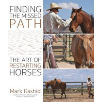 Finding the Missed Path: The Art of Restarting Horses by Mark Rashid, 9781570767692
