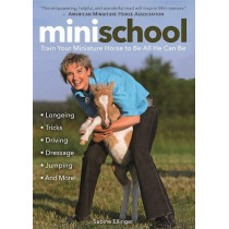 Mini School: Train Your Miniature Horse to be All He Can be by Sabine Ellinger, 9781570767975