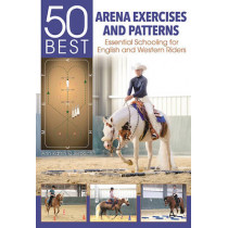 50 Best Arena Exercises and Patterns: Essential Schooling for English and Western Riders by Ann Katrin Querbach, 9781570767999