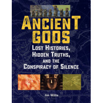 Ancient Gods: Lost Histories, Hidden Truths, and the Conspiracy of Silence by Jim Willis, 9781578596140