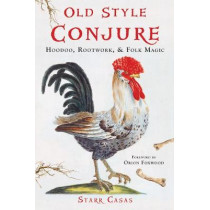 Old Style Conjure: Hoodoo, Rootwork, & Folk Magic by Starr Casas, 9781578636228