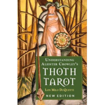 Understanding Aleister Crowley's Thoth Tarot by Lon Milo DuQuette, 9781578636235