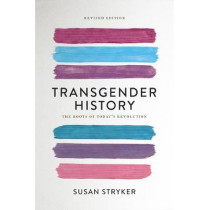 Transgender History (Second Edition): The Roots of Today's Revolution by Susan Stryker, 9781580056892
