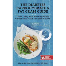 The Diabetes Carbohydrate & Fat Gram Guide: Quick, Easy Meal Planning Using Carbohydrate and Fat Gram Counts by Lea Ann Holzmeister, 9781580405553